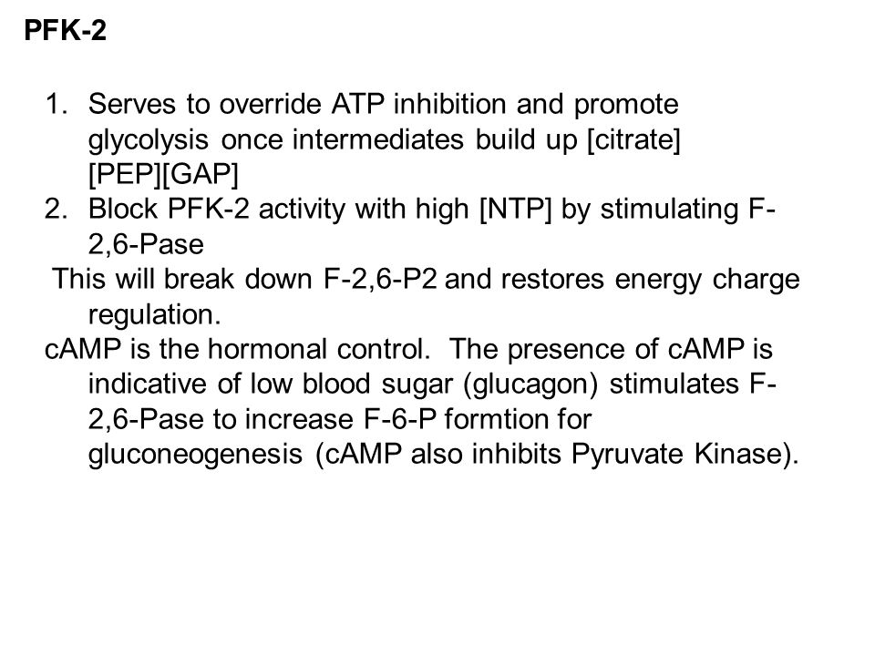 PFK-2 Serves to override ATP inhibition and promote glycolysis once intermediates build up [citrate] [PEP][GAP]